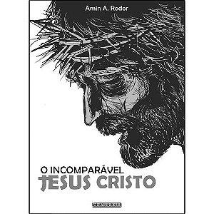 O Incomparável Jesus Cristo (Amin A. Rodor)