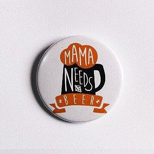 BOTTON MAMA NEEDS BEER