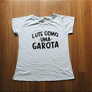 """CAMISETA """"LUTE COMO UMA GAROTA"""" BRANCA"""