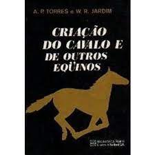 Livro Criação do Cavalo e de Outros Equinos Autor Torres, A. P. e W. R. Jardim (1979) [usado]