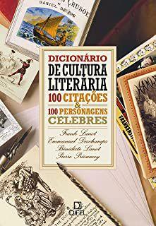Livro Dicionário de Cultura Literária 100 Citações e 100 Personagens Célebres Autor Lanot, Frank e Outros (2007) [usado]