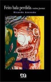 Livro Feito Bala Perdida e Outros Poemas Autor Azevedo, Ricardo [usado]