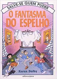 Livro o Fantasma do Espelho - Salve-se Quem Puder Autor Dolby, Karen (1997) [usado]