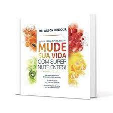 Livro Muito Além dos Superalimentos: Mude sua Vida com Super Nutrientes! Autor Junior, Dr. Wilsom Rondó (2016) [usado]