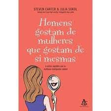 Livro Homens Gostam de Mulheres que Gostam de Si Mesmas Autor Carter, Steven (2008) [usado]