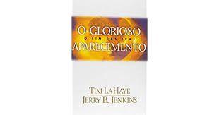 Livro o Glorioso Aparecimento: o Fim das Eras Autor Lahaye, Tim [usado]