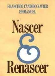 Livro Nascer e Renascer Autor Xavier, Francisco Cândido (1982) [usado]