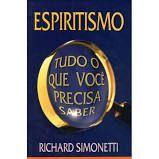 Livro Espiritismo Tudo o que Você Precisa Saber Autor Simonetti, Richard (2005) [usado]