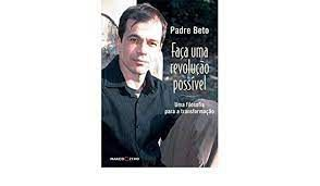Livro Faça Uma Revolução Possível: Uma Filosofia para a Transformação Autor Beto, Padre (2007) [usado]