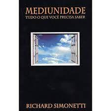 Livro Mediunidade: Tudo o que Você Precisa Saber Autor Simonetti, Richard (2003) [usado]