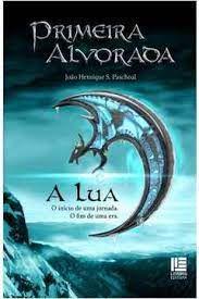 Livro Primeira Alvorada: a Lua - o Início de Uma Jornada. o Fim de Uma Era Autor Paschoal, João Henrique S. (2010) [usado]
