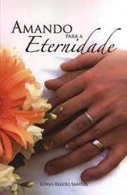 Livro Amando para a Eternidade Autor Santos, Sônia Rigoli [usado]