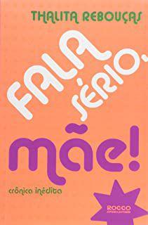 Livro Fala Sério, Mãe! Autor Rebouças, Thalita (2012) [usado]