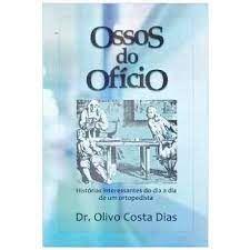 Livro Ossos do Ofício- Histórias Interessantes do Dia a Dia de um Ortopedista Autor Dias, Dr. Olivo Costa (2017) [usado]