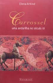 Livro Carrossel: Uma Andarilha no Seculo Xx Autor Arkind, Elena (2005) [usado]