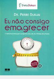 Livro Eu Não Consigo Emagrecer Autor Dukan, Dr. Pierre (2013) [usado]