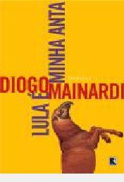 Livro Lula e Minha Anta Autor Mainardi, Diogo [usado]