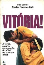 Livro Vitoria: a Força, a Garra e a Emoçao do Volei de Ouro do Brasil Autor Santos, Cida (1993) [usado]