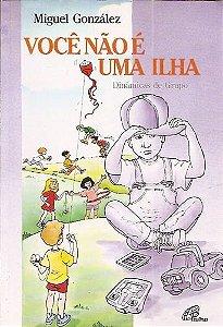 Livro Você Não é Uma Ilha: Dinâmicas de Grupo Autor González, Miguel (2001) [usado]