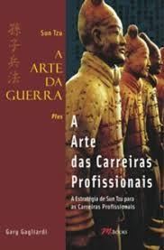 Livro a Arte da Guerra Plus a Arte das Carreiras Profissionais Autor Sun Tzu e Gary Gagliardi (2008) [usado]