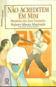 Livro Nao Acreditem em mim Autor Machado, Rubem Mauro (1993) [usado]