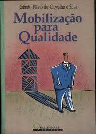 Livro Mobilizacao para Qualidade Autor Roberto Flavio de Carvalho e Silva (1992) [usado]