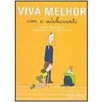 Livro Viva Melhor com o Adolescente Autor Angel, Sylvie (2005) [usado]