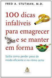 Livro 100 Dicas Infalíveis para Emagrecer e Se Manter em Forma Autor Stuman, Fred A. (2010) [usado]