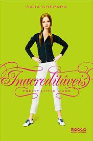 Livro Pretty Little Liars - Inacreditáveis Autor Shepard, Sara (2011) [usado]