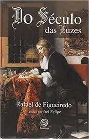 Livro do Seculo das Luzes Autor Figueiredo, Rafael de (2009) [usado]