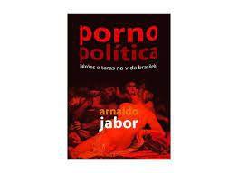 Livro Porno Política: Paixões e Taras na Vida Brasileira Autor Jabor, Arnaldo (2006) [usado]