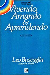 Livro Vivendo, Amando e Aprendendo Autor Buscaglia, Leo (2000) [usado]