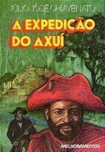 Livro Expedicao do Axui, a Autor Chiavenato, Julio Jose (1988) [usado]
