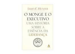 Livro o Monge e o Executivo - Uma História sobre a Essência da Liderança Autor Hunter, James C. (2004) [usado]