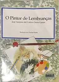Livro Pintor de Lembranças, o Autor Cañizo, José Antonio Del (2006) [usado]