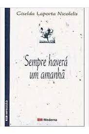 Livro Sempre Haverá um Amanhã Autor Nicolelis, Giselda Laporta (2010) [usado]