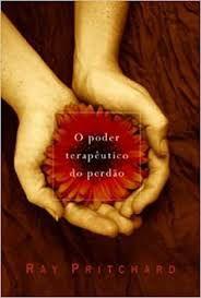Livro Poder Terapêutico do Perdão, o Autor Pritchard, Ray (2006) [usado]
