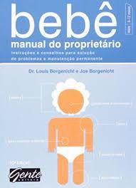 Livro Bebê Manual do Proprietário : Instruções e Conselhos para Solução de Problemas e Manutenção e Permanente Autor Borgenicht, Louis e Joe (2005) [usado]
