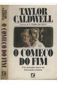 Livro Começo do Fim, o Autor Caldwell, Taylor (1946) [usado]