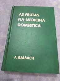 Livro as Frutas na Medicina Doméstica Autor Balbach, A. [usado]
