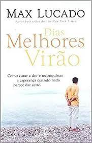 Livro Dias Melhores Virão Autor Lucado, Max (2007) [usado]