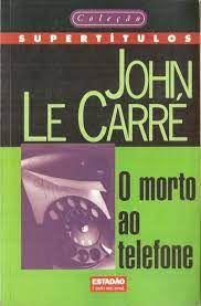 Livro Morto ao Telefone, o Autor Carré, John (1998) [usado]