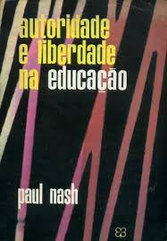 Livro Autoridade e Liberdade na Educação Autor Nash, Paul (1966) [usado]