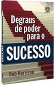 Livro Degraus de Poder para o Sucesso Autor Harrison, Bob (2007) [usado]