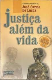 Livro Justiça Além da Vida Autor Lucca, José Carlos de (2001) [usado]