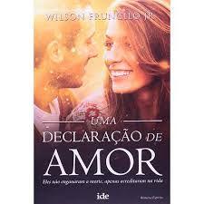 Livro Uma Declaração de Amor: Eles Não Enganam a Morte, Apenas Acreditaram na Vida Autor Jr. Wilson Frungilo (2014) [usado]