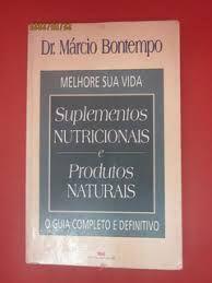 Livro Suplementos Nutricionais e Produtos Naturais : o Guia Completo e Definitivo Autor Bontempo, Dr. Márcio [usado]