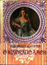 Livro o Ignorado Amor Autor Gautier, Théophile [usado]