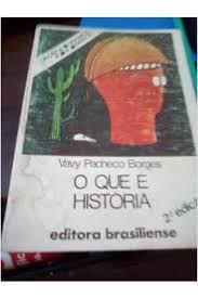 Livro o que é História - Coleção Primeiros Passos 17 Autor Borges, Vavy Pacheco (1981) [usado]