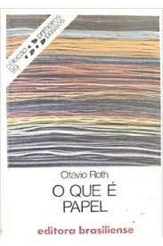 Livro o que é Papel - Coleção Primeiros Passos 99 Autor Roth, Otávio (1983) [usado]